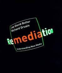 「Remediation: Understanding New Media (재매개: 뉴미디어의 계보학)」 Jay David Bolter & Richard Grusin (제이 데이비스 볼터 & 리처드 그루신) 지음, 1999