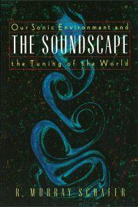 「Soundscape: Our Sonic Environment and the Tuning of the World (사운드 스케이프 : 세계의 조율) 」 R. Murray Schafer (머레이 쉐이퍼) 지음